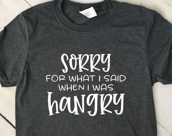 Funny Shirt, Sorry For What I Said When I Was Hangry, Short Sleeve Shirt, Mom Shirt 22644