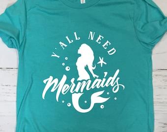 Womens Mermaid T Shirt | Y All Need Mermaids | Beach Shirt | Summer Fashion | Trendy Shirt | Mom Shirt | Summer Clothing | 22609