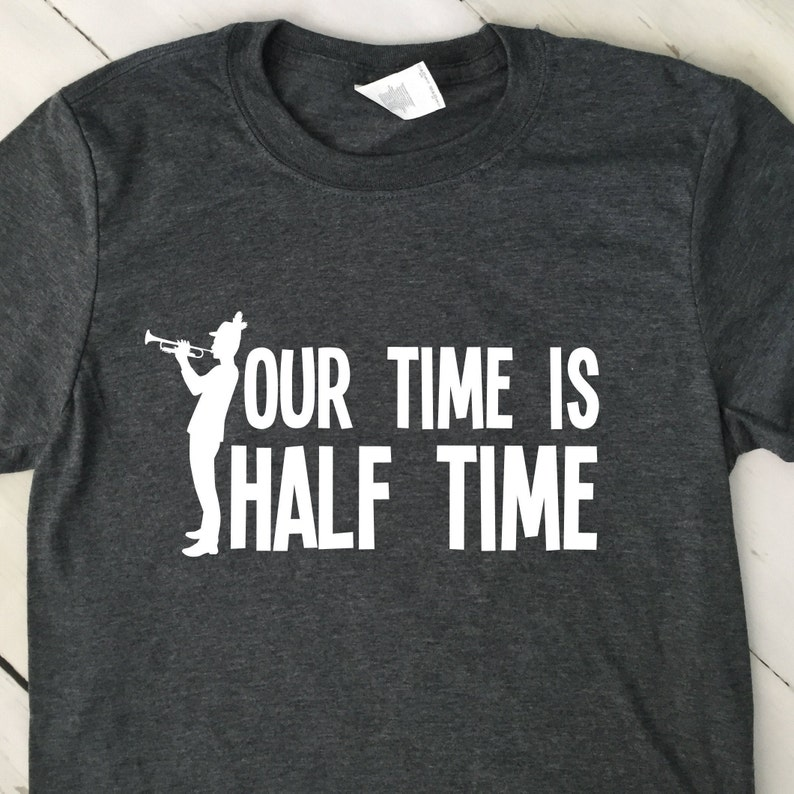 Marching Band T Shirt  Our Time Is Half Time T Shirt  Mom image 0