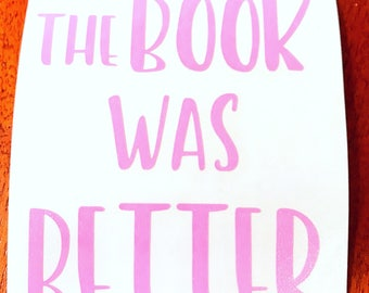 The Book was Better vinyl decal