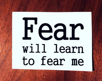 Fear will learn to fear me Shatter Me Decal