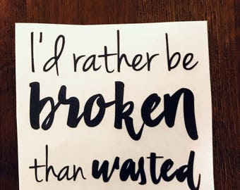I'd rather be broken than wasted Fangirl vinyl decal