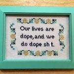 PATTERN MATURE Our Lives Are Dope and We Do Dope Sh-t Subversive Cross Stitch