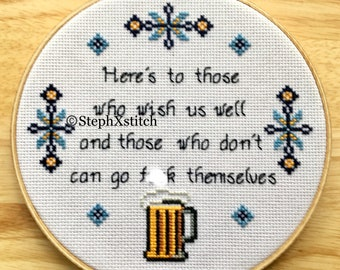PATTERN MATURE Subversive Funny Beer Cross Stitch Here's to those who wish us well and those who don't can go f-ck themselves PDF download