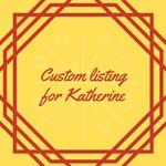 Custom listing for Katherine