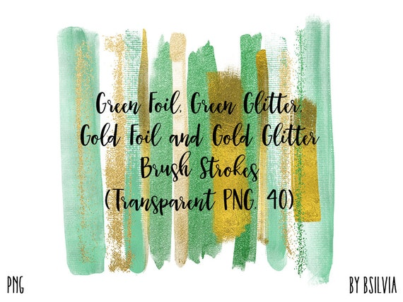 Green Foil, Green Glitter, Gold Foil and Gold Glitter Brush Strokes, 40 Clip Art Brush Strokes Transparent PNG, Commercial Use