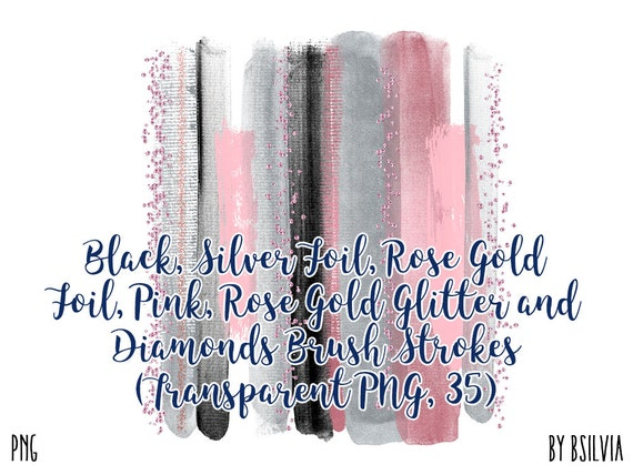 Rose Gold Foil, Rose Gold Glitter, Rose Gold Diamonds, Silver Foil, Pink and Black Brush Strokes, Clip Art Brush Strokes Transparent PNG