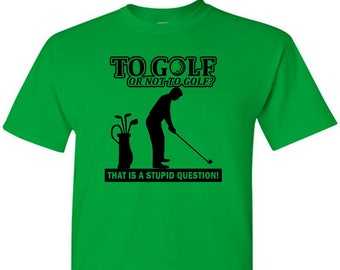 Funny Golf T-Shirt - To Golf Or Not To Golf
