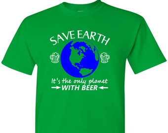 Save Earth The Only Planet With Beer T-Shirt