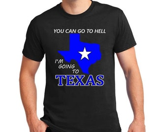 TShirt of Texas with Quote - You Can Got To Hell Im Going to Texas