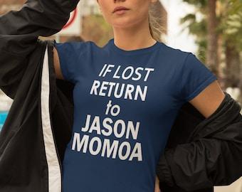 Funny Womens TShirt Tee - Return to Jason Momoa