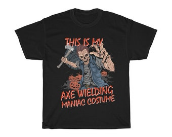 Halloween Costume TShirt Axe Wielding Maniac