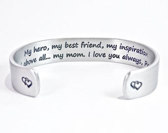 """Gift for Mom - My hero, my best friend, my inspiration and above all...my mom.  I love you always, (name) - Mother's Day Gift - 1/2"""" cuff"""