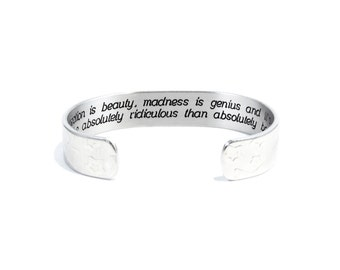 """Daughter /Sister / Friend Gift - """"Imperfection is beauty, madness is genius and it's better to be absolutely ridiculous than..."""" 1/2"""" cuff"""