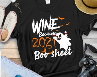 Wine Because 2021 Is Boo Sheet Ghost Drink Lover T-Shirt,Halloween Shirt, Halloween Tee, Halloween Gifts, Funny Boo Halloween Shirt