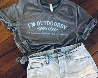 I'm Outdoorsy - as in I like to drink on the patio tshirt