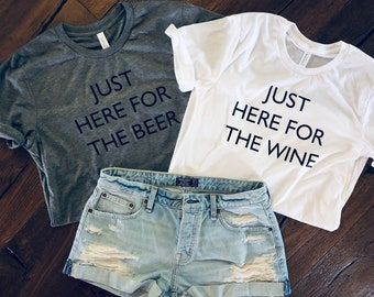 I'm just here for the beer, wine, whiskey (custom) tshirt