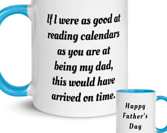 Belated Father's Day Mug - Late Arrival Gift