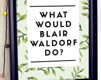 Was Würde Blair Waldorf, Gossip Girl Grafik, Blair Waldorf Zitat, Druckbare  Veranschlägt, Druckbare Zitat Kunst, Sofortiges Download Druckbare Kunst