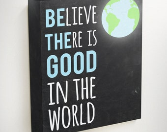Believe There Is Good In The World Sign Inspirational Quote Etsy
