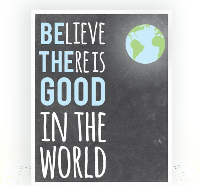 Believe There Is Good In The World Be The Good In The World Etsy