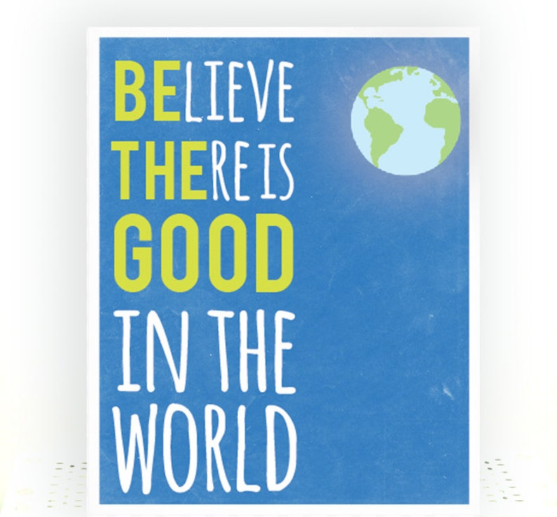 Believe There Is Good In The World, Inspirational Quote Print, Classroom  Wall Art, Gifts For Teens, Volunteer Thank You Gifts, Be The Good