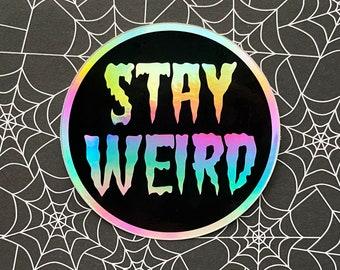 Stay Weird hologram sticker - 3 inch sticker
