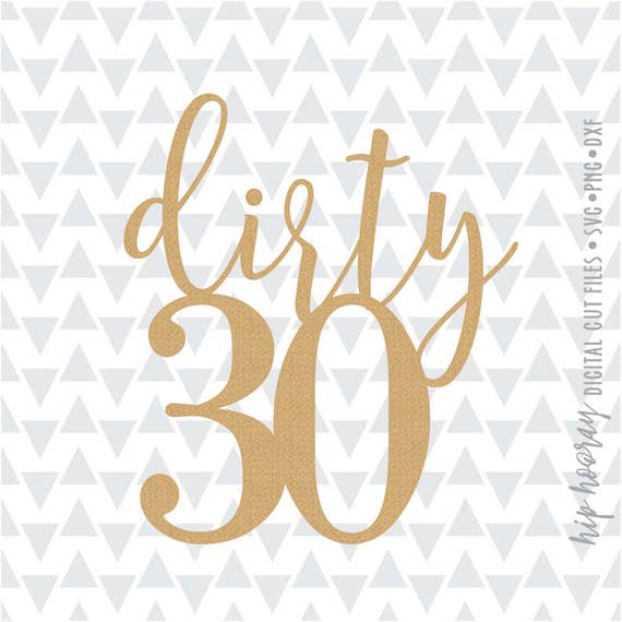 Dirty 30 Thirtith Birthday Cake Topper Printable Svg Dxf Png Etsy