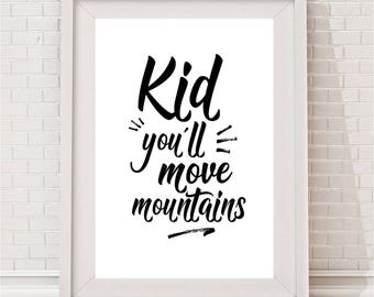 Kid You'll Move Mountains Monochrome Print