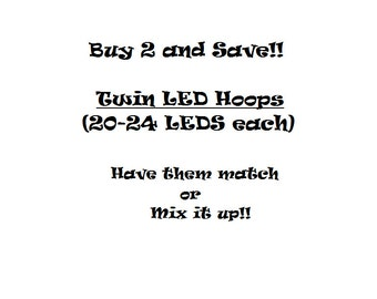 Buy 2 and Save- Twin LED Hoops - Match or Mix them up