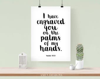 Isaiah 49:16. I have engraved you on the palms of my hands. 8x10. PDF. DIY Printable Christian Scripture Poster. Bible Verse.