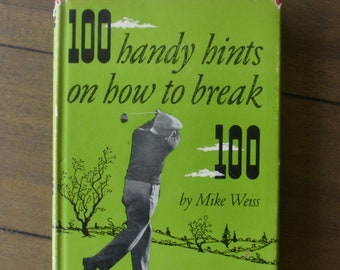 Vintage Golf Instruction Book -- 100 Handy Hints on How to Break 100, by Mike Weiss, 1952