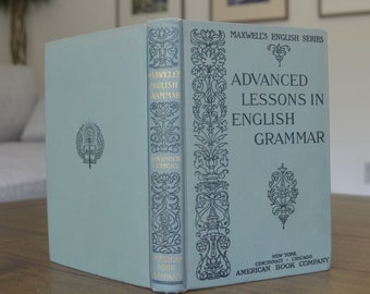 Antique English Textbook, Advanced Lessons in English Grammar, Maxwell's English Series, by WM. H. Maxwell, 1891