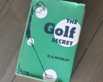 Vintage Golf Instruction Book -- The Golf Secret, by H.A. Murray, 1954, Dust Jacket