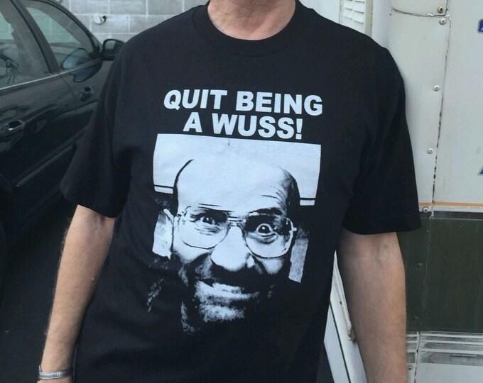 Quit Being A Wuss! - Pre-shrunk, hand-screened 100% cotton tee-shirt