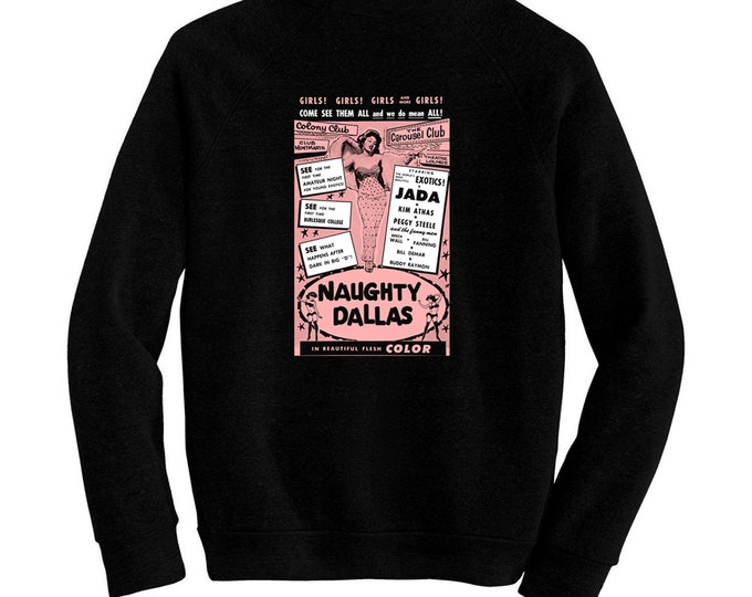 Naughty Dallas - Pre-shrunk, hand screened ultra soft 80/20 cotton/poly sweatshirt - Strip Clubs