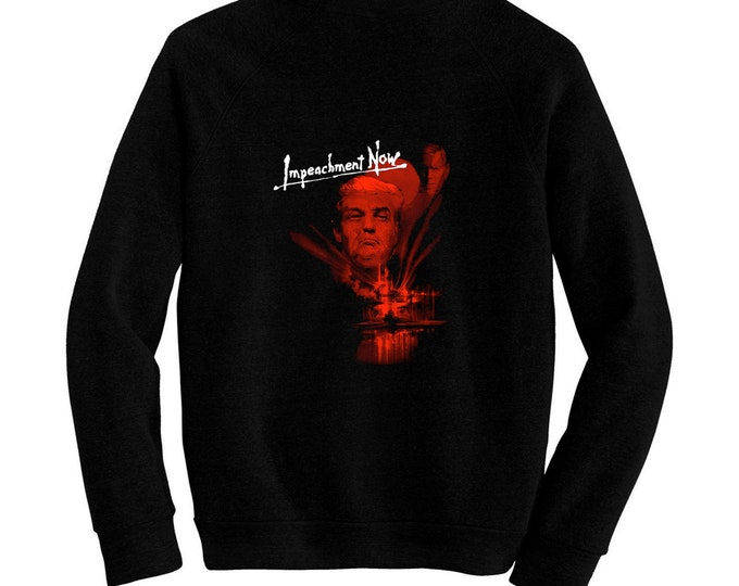Impeachment Now - Anti Donald Trump - Pre-shrunk, hand silk screened ultra soft 80/20 black cotton/poly blend sweatshirt