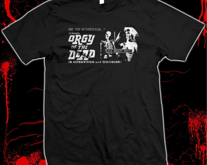 """Edward D. """"Ed"""" Wood, Jr. - Orgy Of The Dead - Movie Poster - Hand Screened, Pre-shrunk 100% cotton t-shirt"""