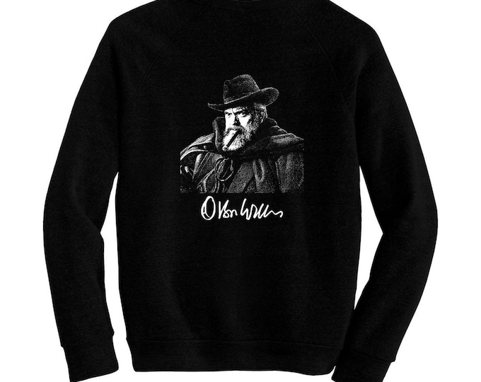 Orson Welles - Pre-shrunk, hand screened ultra soft 80/20 cotton/poly sweatshirt