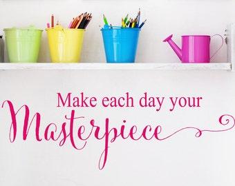 Wall Decal Masterpiece - Playroom Wall Decal - Make Each Day Your Masterpiece Decal - Playroom Decor