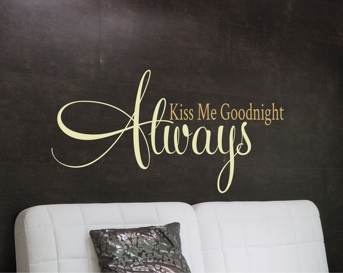 Always Kiss Me Goodnight Wall Decal // Bedroom Wall Art // Home Decal // Always Kiss Decal // Bedroom Art // Love Story
