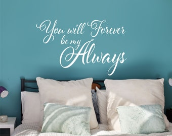 You Will Forever Be My Always Wall Decal // Forever Decal // Bedroom Decor // Quote Decal // Wall Decor // Forever Always Decal
