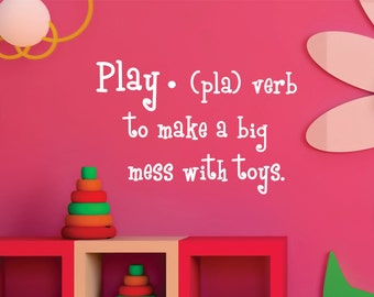 Play Definition Wall Decal // Playroom Wall Art // Childrens Playroom Decor // Play To Make a Big Mess with Toys // Wall Decor