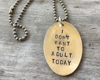 Spoon Necklace -  Hand Stamped - I Don't Want To Adult Today - Silverware Jewelry (03570-LV)