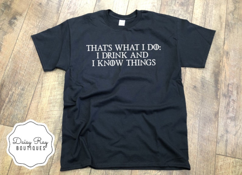 673b199bc That's What I do: I Drink And I Know Things T-Shirt GoT   Etsy