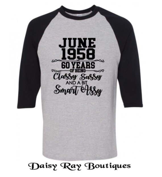 60th Birthday Shirt June 1958 60 Years Of Being Classy Sassy
