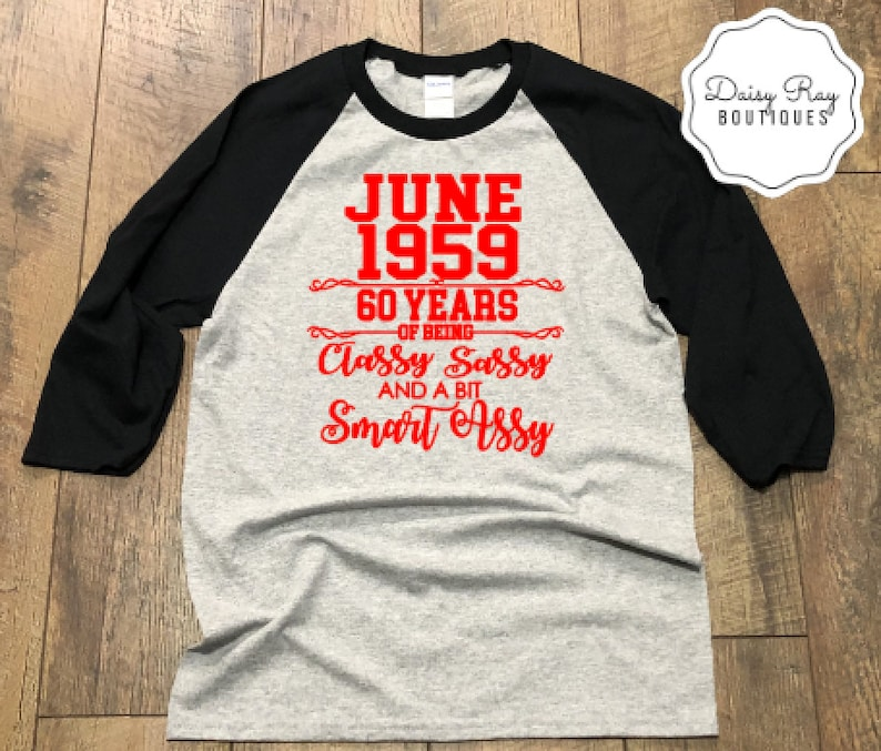 60th Birthday Shirt June 1959 60 Years Of Being Classy Sassy