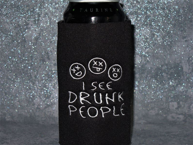 Drunk People, pounder cozy, silo cozy, 16 oz can cooler, handmade  embroidered cozies, funny cozy, funny, beer cozy, can cooler, water bottle