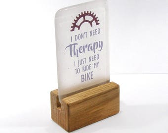 I don't need Therapy I just need to ride my Bike, Fused Glass, quote, Cycling quote, Biking quote, Biker, Glass Gift