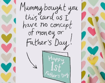 """Funny First Father's Day Card """"Mummy bought you this card as I have no concept of money or Father's day!"""" card from the baby for a new Dad"""